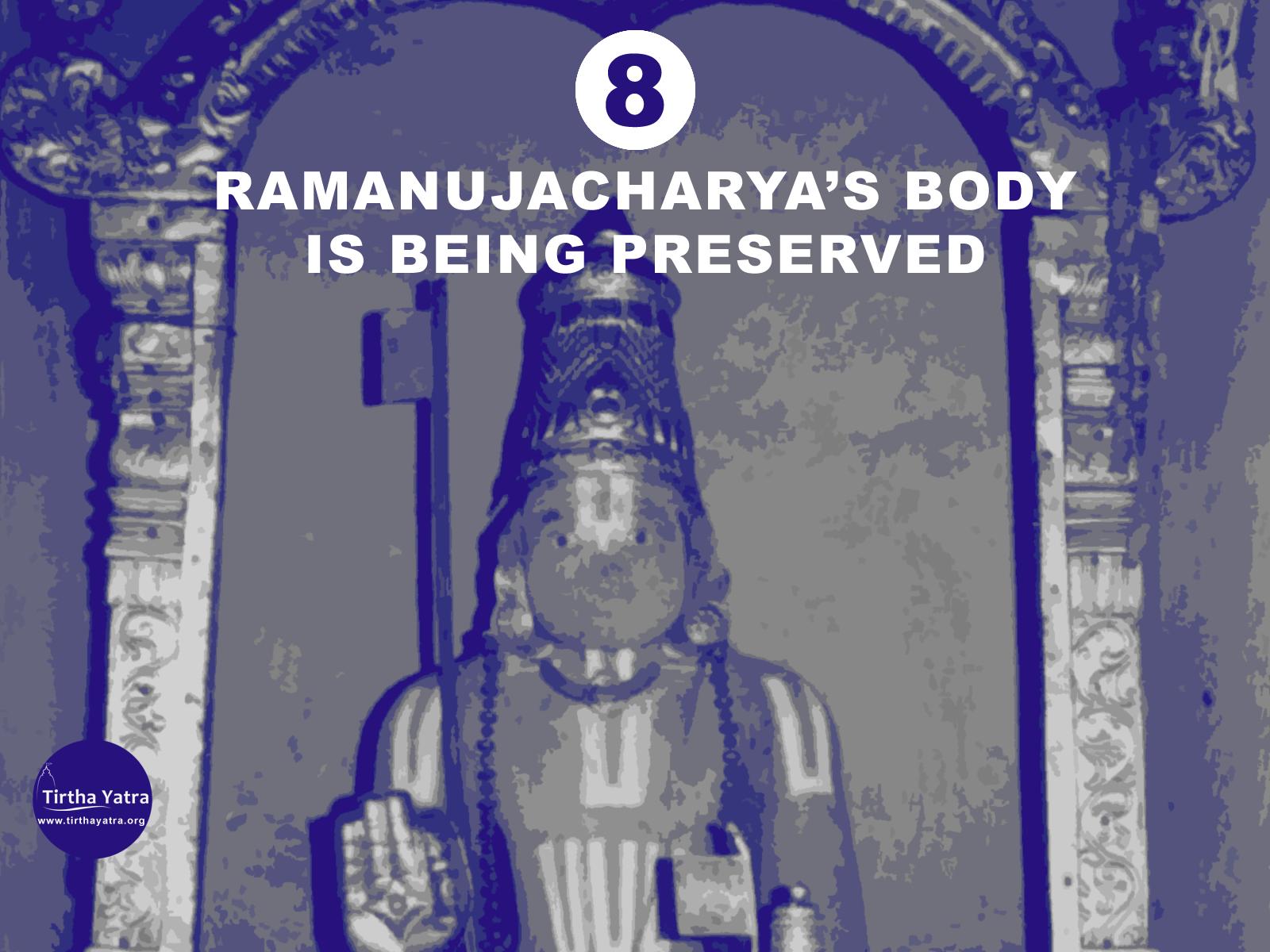 Ramanujacharya's body is preserved in Srirangam
